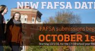 FAFSA submissions begin October 1st starting 10/1/16 for the 17/18 school year FAFSA